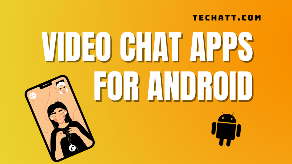 6 Best Video Chat Apps For Android Smartphones