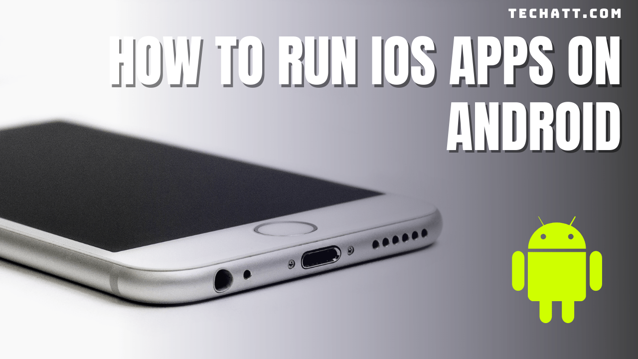 How To Run IOS Apps On Android